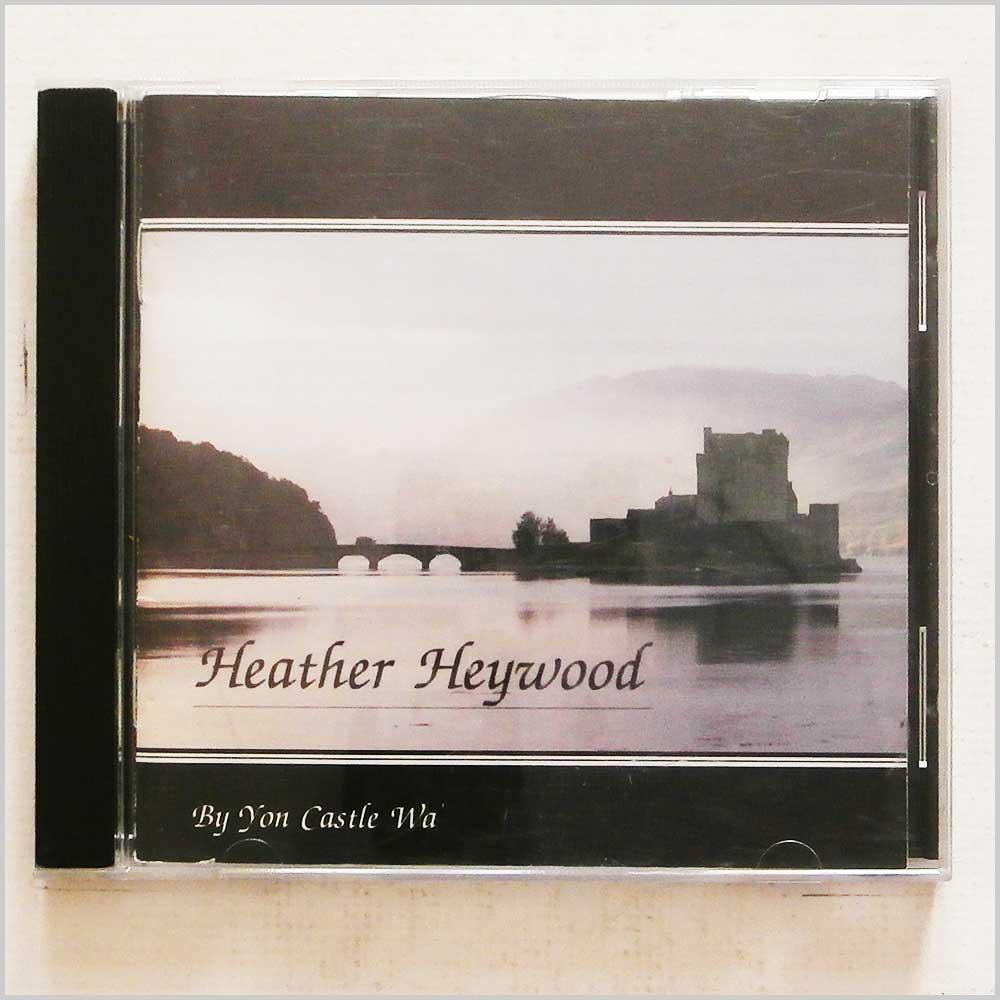 HEATHER HEYWOOD - By Yon Castle Wa' - CD