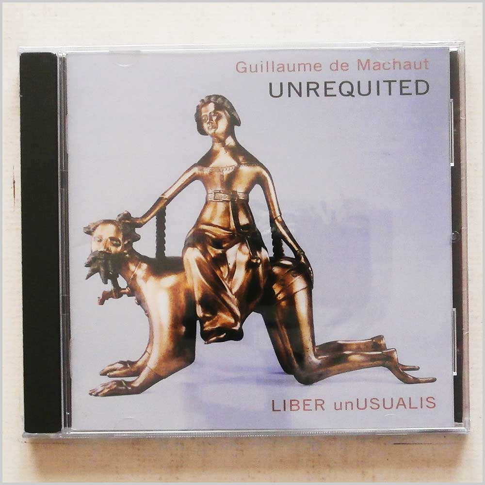 Liber Unusualis - Guillaume de Machaut: Unrequited (634479857324)