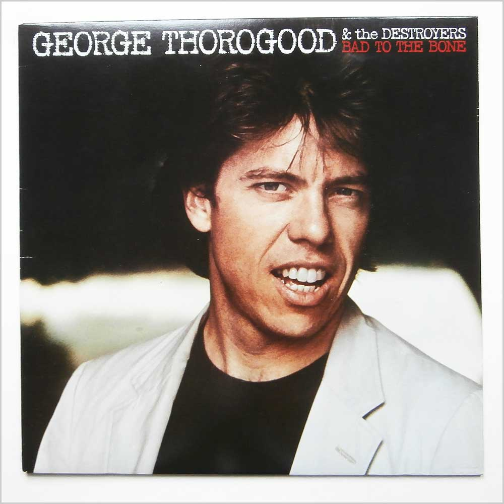 George Thorogood Bad To The Bone Records Lps Vinyl And